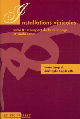 Installations vinicoles et d'embouteillage., Tome 2, Transport de la vendange et vinification, Installations vinicoles et d'embouteillage, Tome 2 : Transport de la vendange et vinification