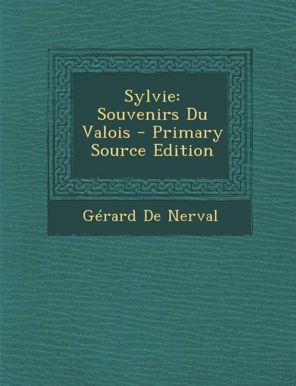 Sylvie, Souvenirs Du Valois - Primary Source Edition