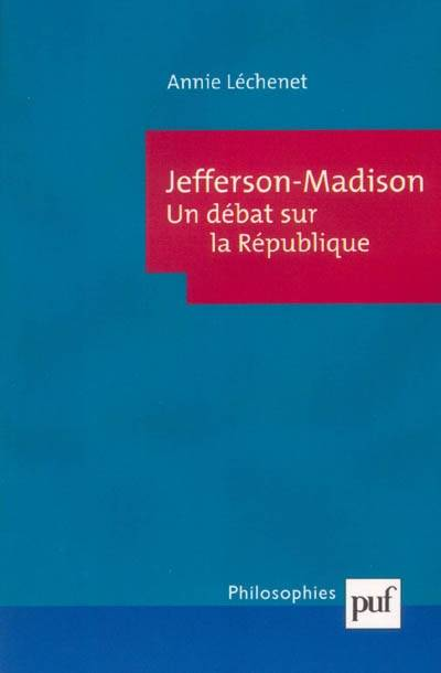 JEFFERSON-MADISON - UN DEBAT SUR LA REPUBLIQUE
