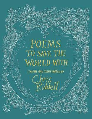 POEMS TO SAVE THE WORLD WITH -CHOSEN AND ILLUSTRATED BY C. RIDDELL)