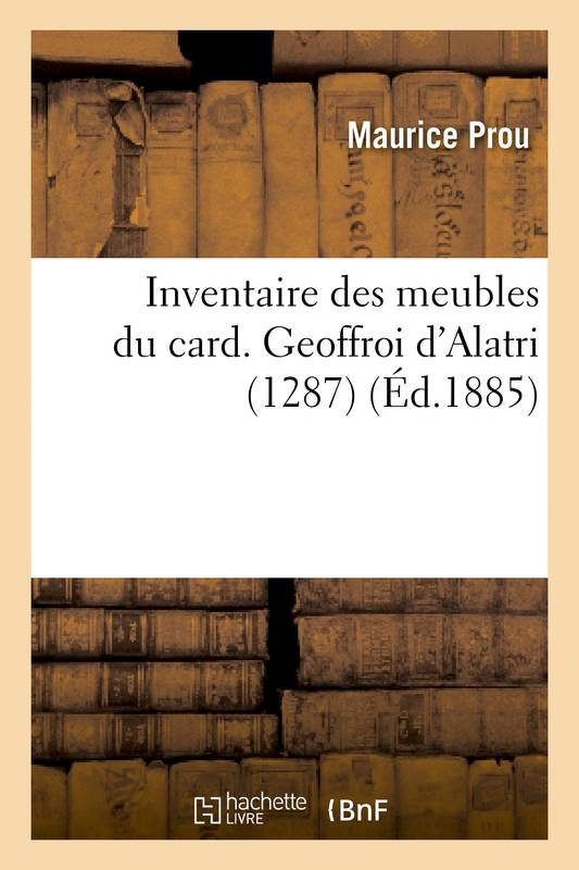 livre inventaire des meubles du card geoffroi d 39 alatri 1287 maurice prou hachette livre. Black Bedroom Furniture Sets. Home Design Ideas