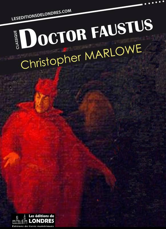 doctor faustus by christopher marlowe essay Bill said: the history of dr faustus, both in performance and composition,  the tragical history of the life and death of doctor faustus, christopher marlowe.