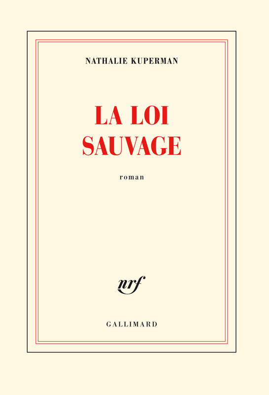 livre la loi sauvage nathalie kuperman gallimard blanche 9782070146130 librairie dialogues. Black Bedroom Furniture Sets. Home Design Ideas
