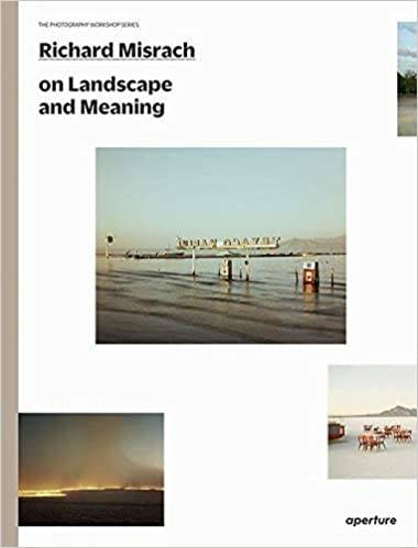 Richard Misrach On Landscape And Meaning (The Photography Workshop Series) /Anglais