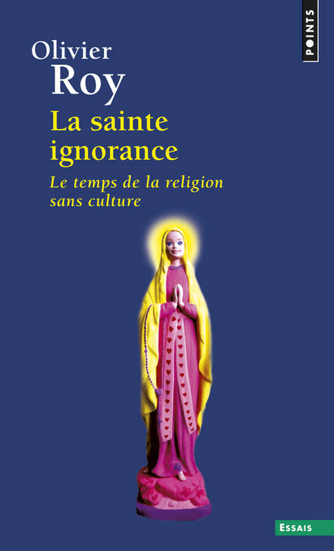 La sainte ignorance / le temps de la religion sans culture