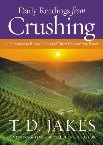 Daily Readings from Crushing, 90 Devotions to Reveal How God Turns Pressure into Power