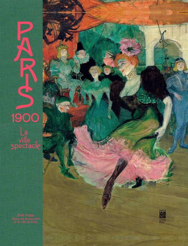 Paris 1900 / la ville spectacle : exposition, Paris, Petit Palais, du 2 avril au 17 août 2014