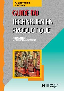 Guide du technicien en productique, pour maîtriser la production industrielle...