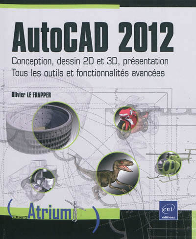livre autocad 2012 conception dessin 2d et 3d pr sentation tous les outils et. Black Bedroom Furniture Sets. Home Design Ideas