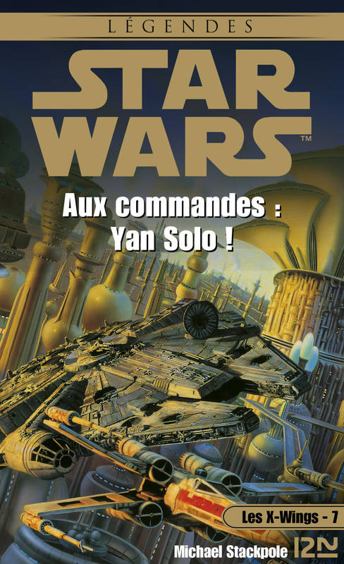 Star Wars - Les X-Wings - tome 7 : Aux commandes Yan Solo !