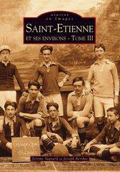 Saint-Étienne, Tome III, SAINT-ETIENNE - TOME III