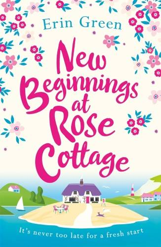 New Beginnings at Rose Cottage, The perfect feel-good read of friendship and fresh starts, guaranteed