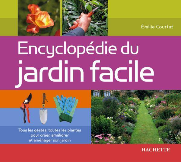 livre encyclop die du jardin facile milie courtat hachette pratique jardins nature. Black Bedroom Furniture Sets. Home Design Ideas