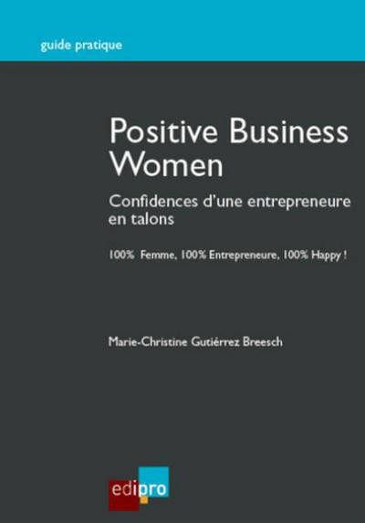 Positive Business Women - Confidences D'Une Entrepreneure En Talons