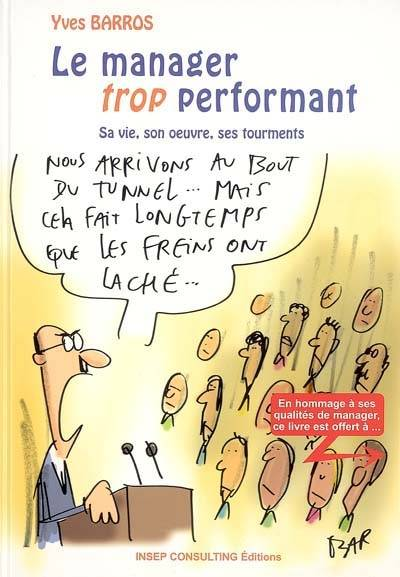 Le manager trop performant, sa vie, son oeuvre, ses tourments