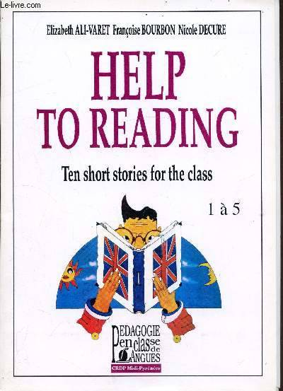 Help to reading - Ten short stories for the class - 1 à 5 - 6 à 10 -, ten short stories for the class
