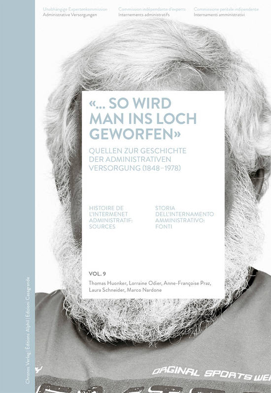 «… so wird man ins Loch geworfen», Histoire de l'internement administratif: sources / Volume 9