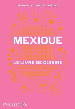 livre mexique le livre de cuisine margarita carrillo arronte phaidon cuisine. Black Bedroom Furniture Sets. Home Design Ideas