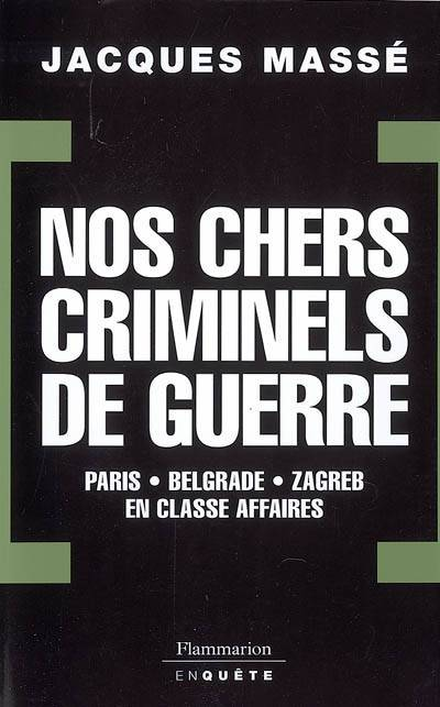 Nos chers criminels de guerre, Paris, Zagreb, Belgrade en classe affaires
