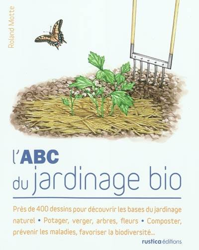 livre l 39 abc du jardinage bio roland motte rustica les abc 9782815300483 la galerne. Black Bedroom Furniture Sets. Home Design Ideas