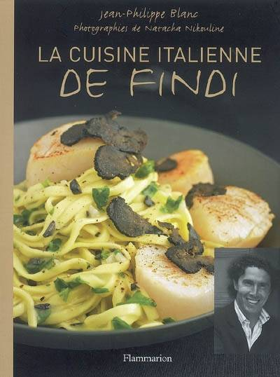 livre la cuisine italienne de findi jean philippe blanc flammarion cuisine 9782081200968. Black Bedroom Furniture Sets. Home Design Ideas