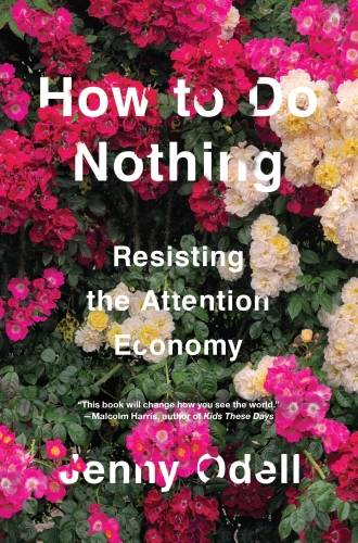 How to Do Nothing, Resisting the Attention Economy