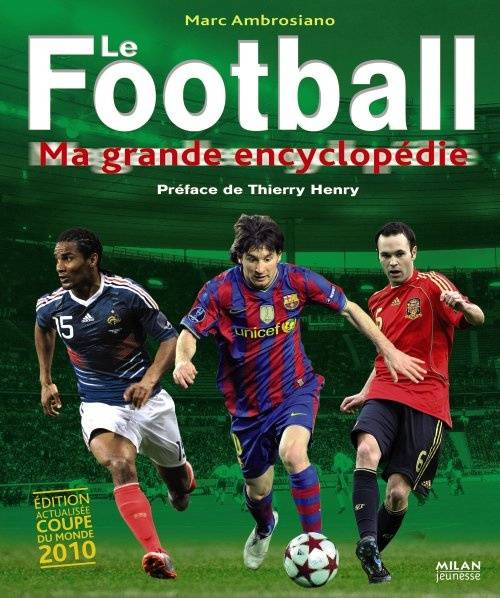 FOOTBALL MA GRANDE ENCYCLOPEDIE (LE)!!!ancienne version!!!, ma grande encyclopédie