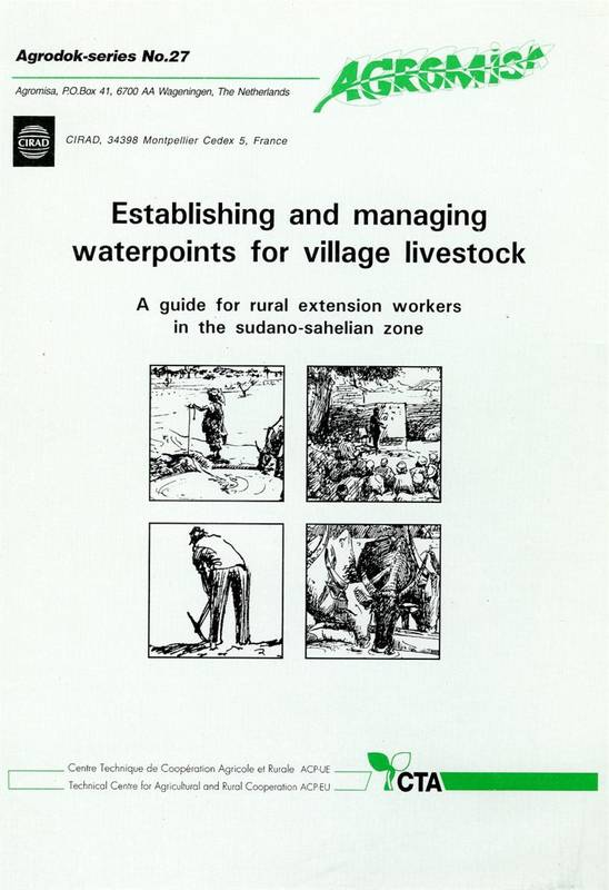 Establishing and Managing Waterpoints for Village Livestock, A Guide for Rural Extension Workers in the Sudano-Sahelian Zone