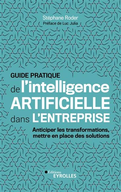Guide pratique de l'intelligence artificielle dans l'entreprise / anticiper les transformations, met