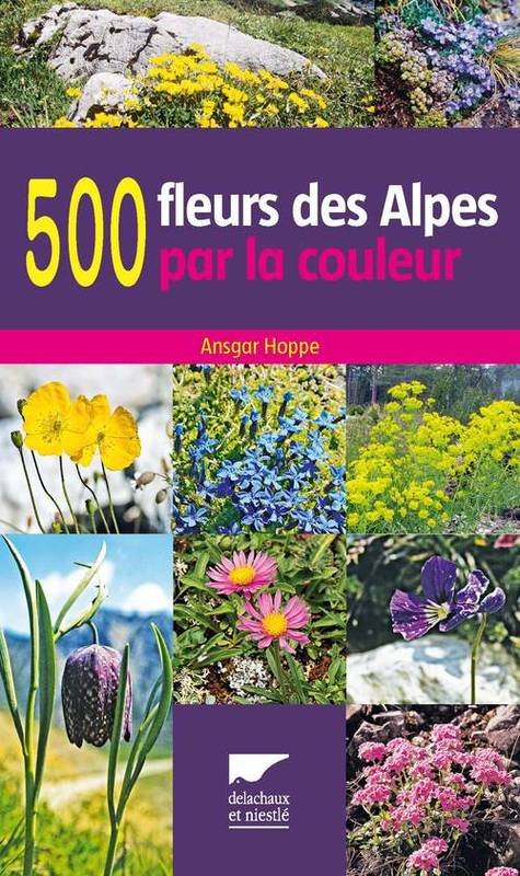 livre 500 fleurs des alpes par la couleur ansgar hoppe delachaux et niestl botanique. Black Bedroom Furniture Sets. Home Design Ideas