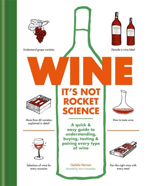 Wine it's not rocket science, A quick & easy guide to understanding, buying, tasting & pairing every type of wine