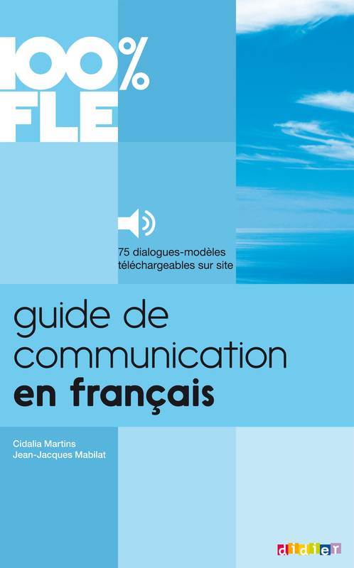 Guide de Communication en Français - Livre + mp3, Collection 100% FLE
