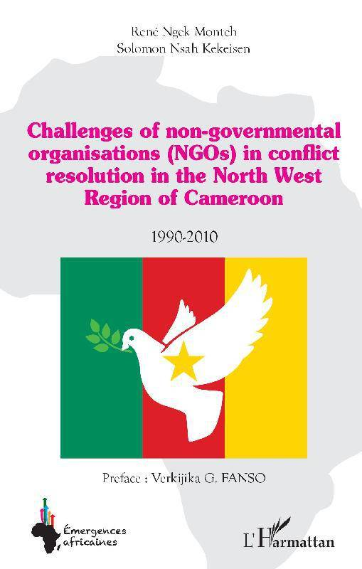 Challenges of non-governmental organisations (NGOs) in conflict resolution in the North West Region of Cameroon, 1990-2010