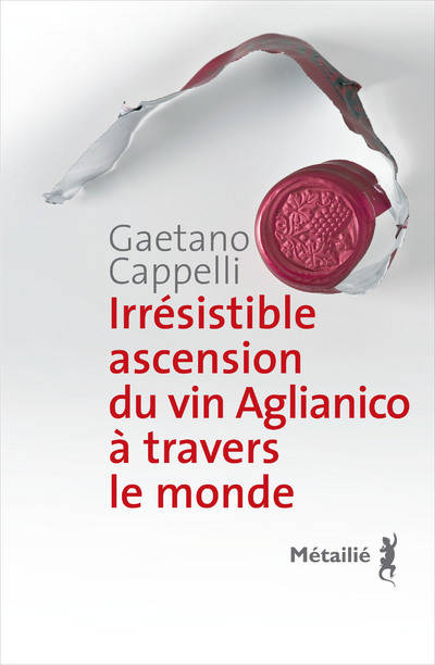 Irrésistible ascension du vin Aglianico à travers le monde, [roman]