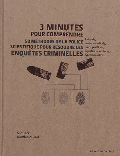 3 Minutes Pour Comprendre 50 Methodes De La Police Scientifique Pour Resoudre