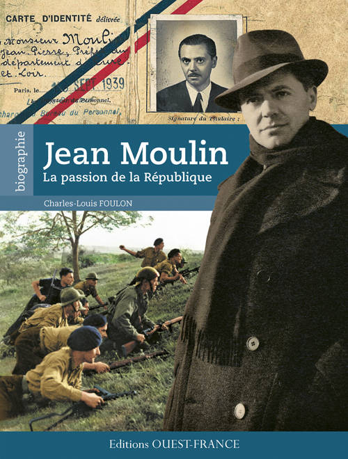 JEAN MOULIN, PASSION DE LA REPUBLIQUE