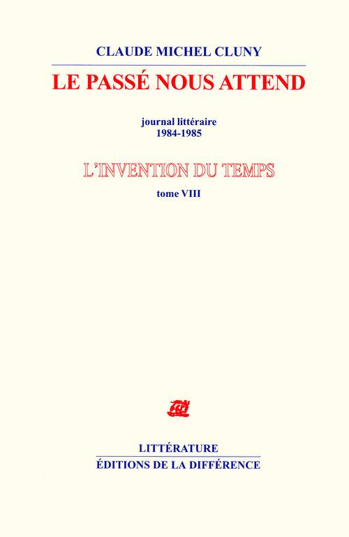 L'invention du temps, 8, INVENTION DU TEMPS T08 : LE PASSE NOUS ATTEND (L'), journal littéraire, 1984-1985
