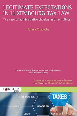 Legitimate expectations in Luxembourg tax law, The case of administrative circulars and tax rulings