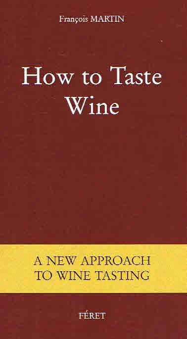How to taste Wine, A new approach to wine tasting (Anglais)