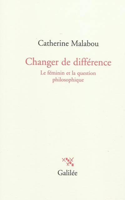 CHANGER DE DIFFERENCE LE FEMININ ET LA QUESTION PHILOSOPHIQUE, le féminin et la question philosophique