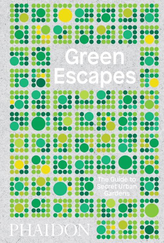 GREEN ESCAPES - THE GUIDE TO SECRET URBAN GARDENS