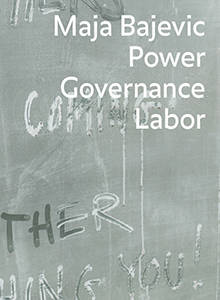 Maja Bajevic. Power, Governance, Labor