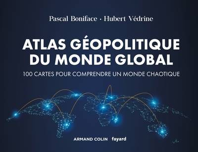 Atlas du monde global / 100 cartes pour comprendre un monde chaotique