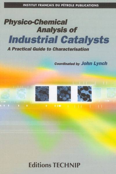 Physico-chemical analysis of industrial catalysts, a practical guide to characterisation