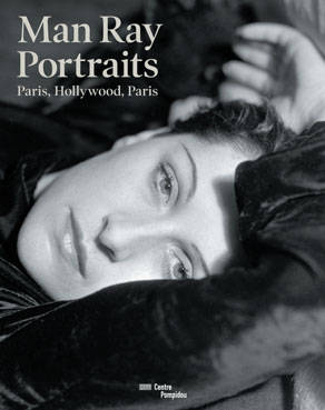Man Ray / portraits : Paris-Hollywood-Paris, portraits