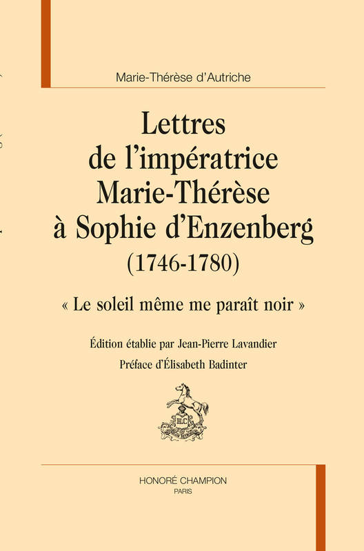 LETTRES DE L'IMPERATRICE MARIE-THERESE A SOPHIE D'ENZENBERG (1746-1780)