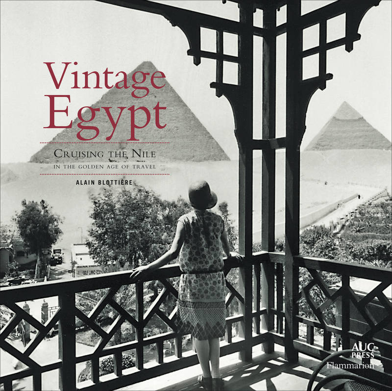Vintage Egypt, cruising the Nile in the golden age of travel
