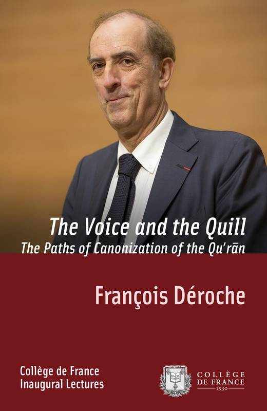 The Voice and the Quill. The Paths of Canonization of the Quʾrān, Inaugural Lecture delivered on Thursday 2 April 2015