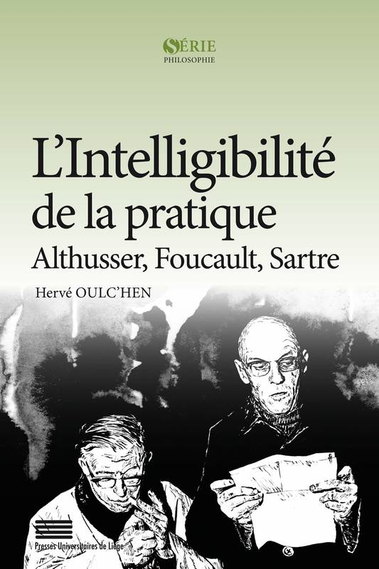L'Intelligibilité de la pratique, Althusser, Foucault, Sartre