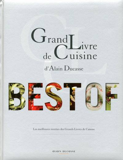 livre grand livre de cuisine d 39 alain ducasse le best of alain ducasse ducasse edition grand. Black Bedroom Furniture Sets. Home Design Ideas